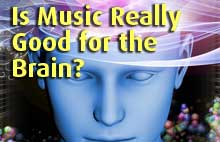 Is Music Really Good for the Brain?